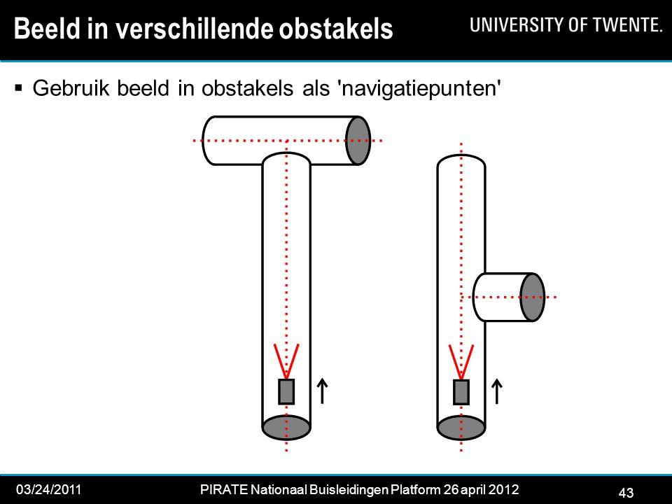 43 03/24/2011PIRATE Nationaal Buisleidingen Platform 26 april 2012 2012 43 Beeld in verschillende obstakels  Gebruik beeld in obstakels als navigatiepunten