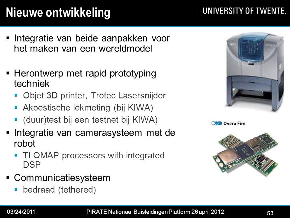 53 03/24/2011PIRATE Nationaal Buisleidingen Platform 26 april 2012 2012 53 Nieuwe ontwikkeling  Integratie van beide aanpakken voor het maken van een wereldmodel  Herontwerp met rapid prototyping techniek  Objet 3D printer, Trotec Lasersnijder  Akoestische lekmeting (bij KIWA)  (duur)test bij een testnet bij KIWA)  Integratie van camerasysteem met de robot  TI OMAP processors with integrated DSP  Communicatiesysteem  bedraad (tethered)