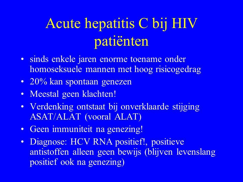 Acute hepatitis C bij HIV patiënten sinds enkele jaren enorme toename onder homoseksuele mannen met hoog risicogedrag 20% kan spontaan genezen Meestal geen klachten.