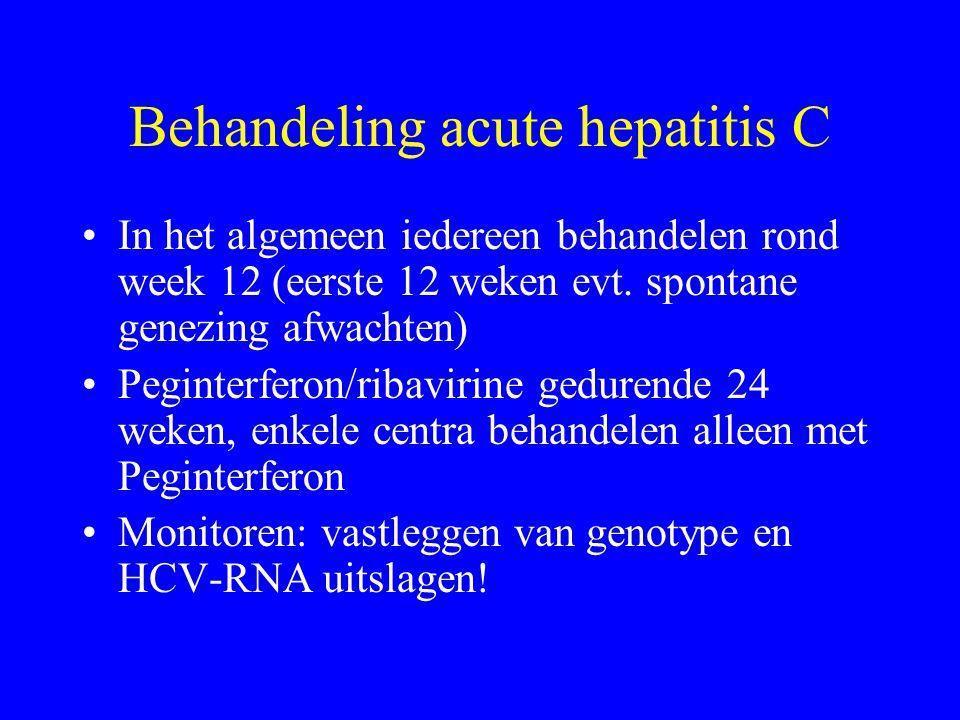 Behandeling acute hepatitis C In het algemeen iedereen behandelen rond week 12 (eerste 12 weken evt.