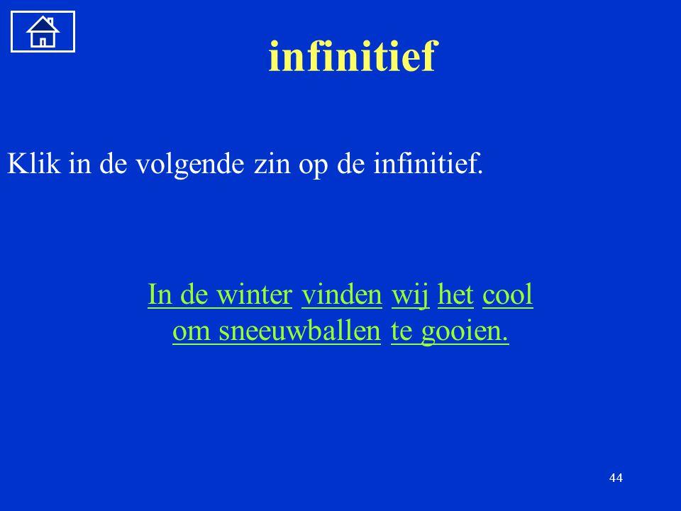 44 infinitief Klik in de volgende zin op de infinitief.