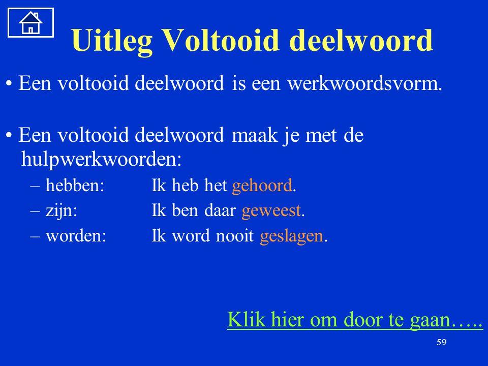 59 Uitleg Voltooid deelwoord Een voltooid deelwoord is een werkwoordsvorm.