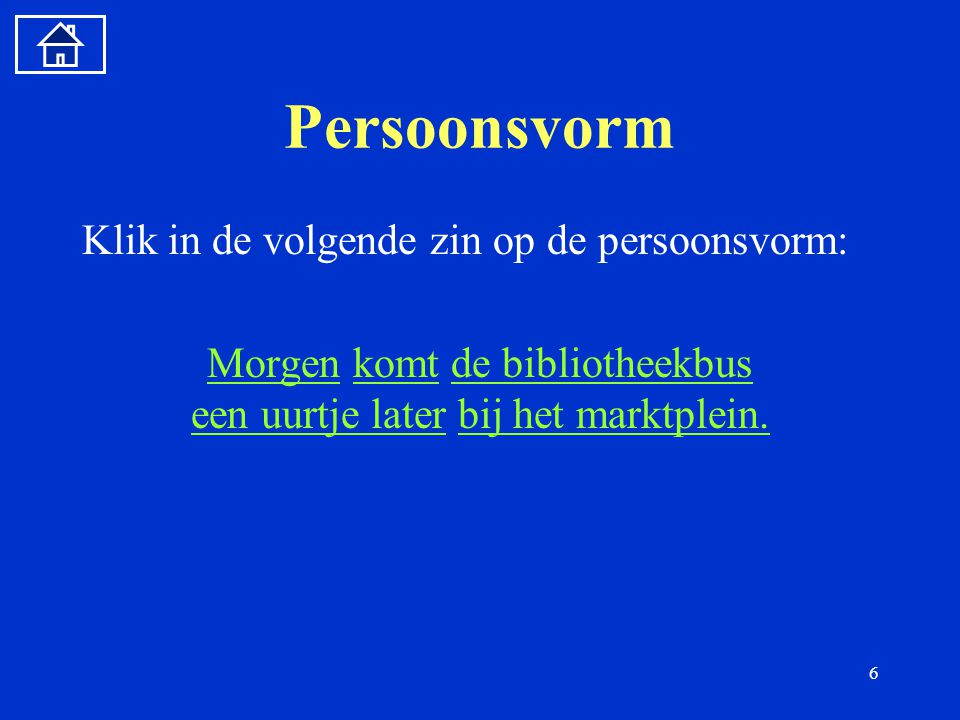 7 Persoonsvorm Klik in de volgende zin op de persoonsvorm: De asielzoekerDe asielzoeker kon zich niet legitimeren.konzichnietlegitimeren.