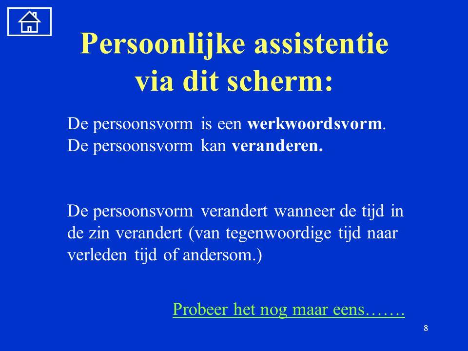 8 Persoonlijke assistentie via dit scherm: De persoonsvorm is een werkwoordsvorm.