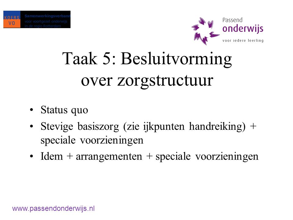 Taak 6: Van indiceren naar arrangeren Stoppen met landelijke indicatiecriteria Op maat Leerling afhankelijk Leerkracht afhankelijk Flexibel Gevarieerd www.passendonderwijs.nl