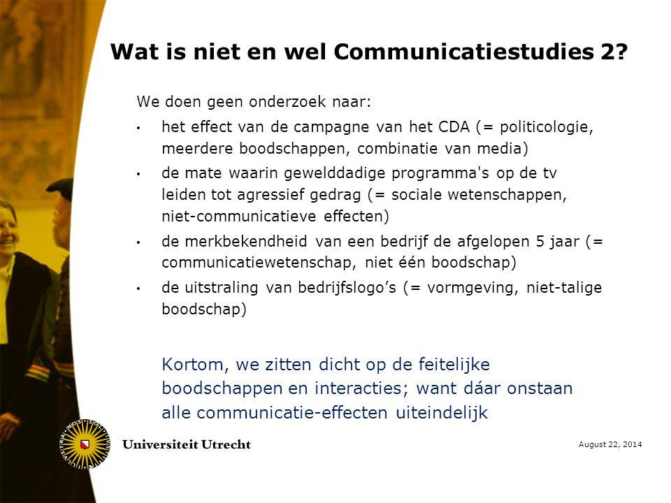 Wat is niet en wel Communicatiestudies 2? We doen geen onderzoek naar: het effect van de campagne van het CDA (= politicologie, meerdere boodschappen,
