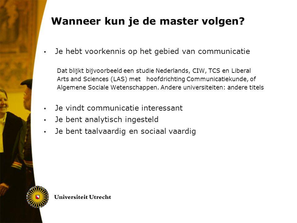 Wanneer kun je de master volgen? Je hebt voorkennis op het gebied van communicatie Dat blijkt bijvoorbeeld een studie Nederlands, CIW, TCS en Liberal