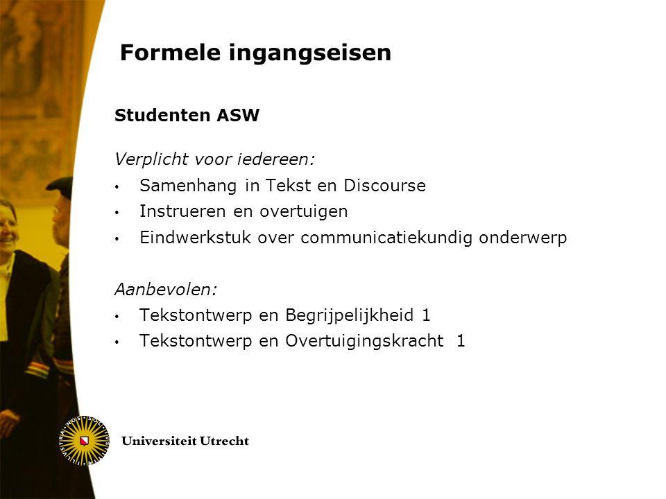 Formele ingangseisen Studenten ASW Verplicht voor iedereen: Samenhang in Tekst en Discourse Instrueren en overtuigen Eindwerkstuk over communicatiekun