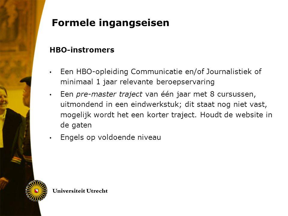 Formele ingangseisen HBO-instromers Een HBO-opleiding Communicatie en/of Journalistiek of minimaal 1 jaar relevante beroepservaring Een pre-master tra