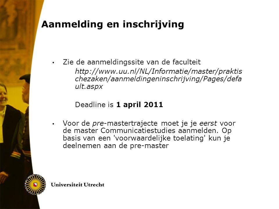 Aanmelding en inschrijving Zie de aanmeldingssite van de faculteit http://www.uu.nl/NL/Informatie/master/praktis chezaken/aanmeldingeninschrijving/Pag
