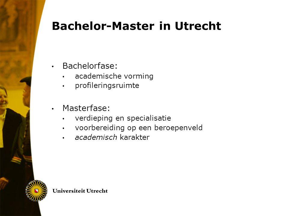 Bachelor-Master in Utrecht Bachelorfase: academische vorming profileringsruimte Masterfase: verdieping en specialisatie voorbereiding op een beroepenv