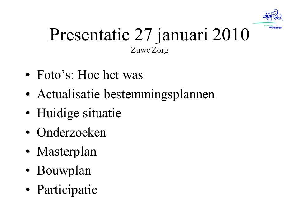 Presentatie 27 januari 2010 Zuwe Zorg Foto's: Hoe het was Actualisatie bestemmingsplannen Huidige situatie Onderzoeken Masterplan Bouwplan Participati