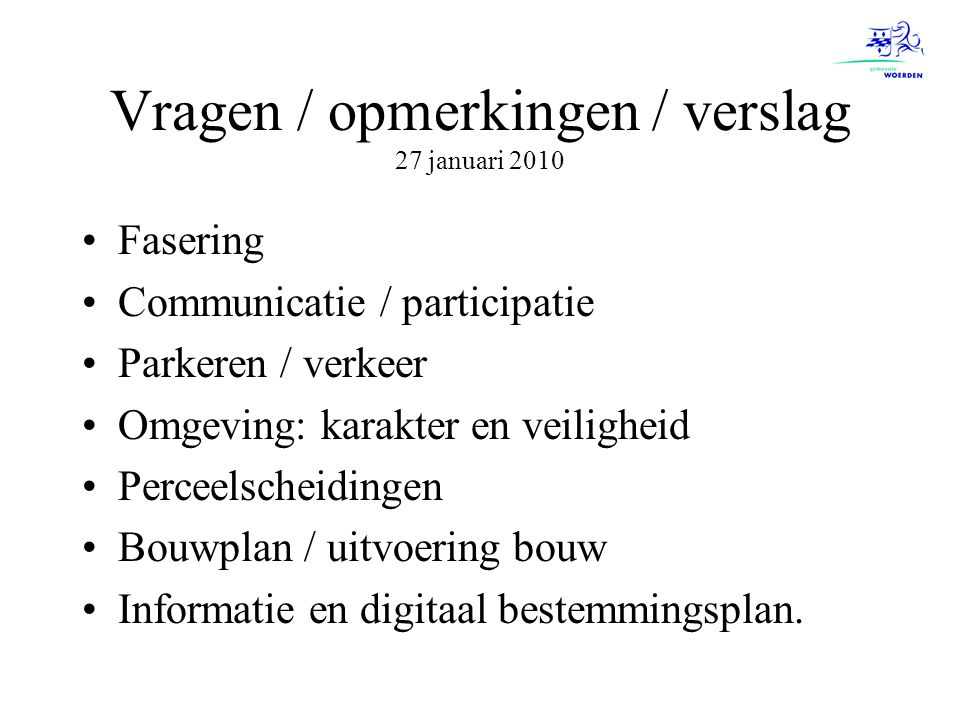Vragen / opmerkingen / verslag 27 januari 2010 Fasering Communicatie / participatie Parkeren / verkeer Omgeving: karakter en veiligheid Perceelscheidi