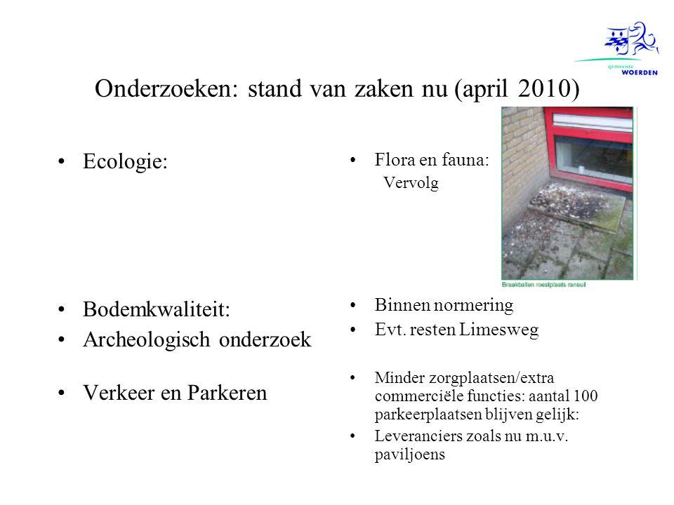 Onderzoeken: stand van zaken nu (april 2010) Ecologie: Bodemkwaliteit: Archeologisch onderzoek Verkeer en Parkeren Flora en fauna: Vervolg Binnen norm