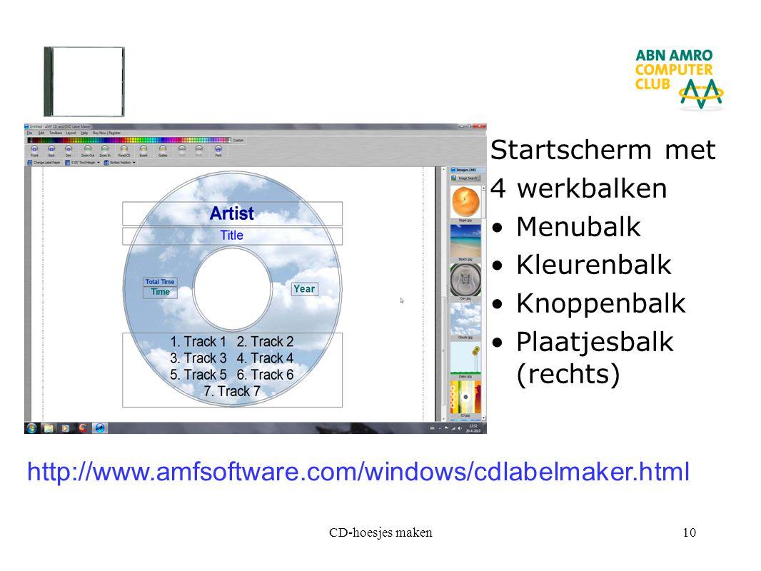 CD-hoesjes maken10 Startscherm met 4 werkbalken Menubalk Kleurenbalk Knoppenbalk Plaatjesbalk (rechts) http://www.amfsoftware.com/windows/cdlabelmaker