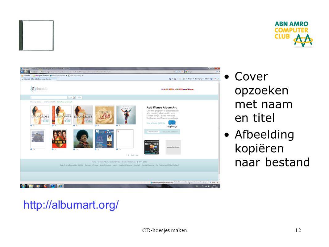 CD-hoesjes maken12 Cover opzoeken met naam en titel Afbeelding kopiëren naar bestand http://albumart.org/