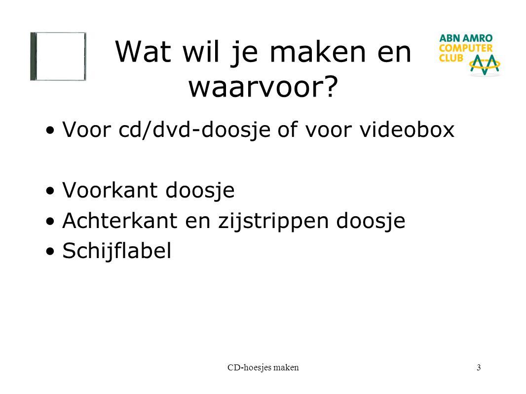 CD-hoesjes maken3 Wat wil je maken en waarvoor? Voor cd/dvd-doosje of voor videobox Voorkant doosje Achterkant en zijstrippen doosje Schijflabel