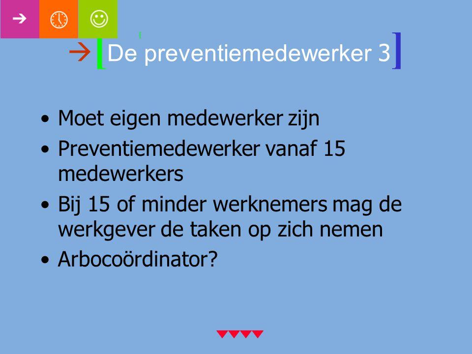  [ De preventiemedewerker 3 ] Moet eigen medewerker zijn Preventiemedewerker vanaf 15 medewerkers Bij 15 of minder werknemers mag de werkgever de tak