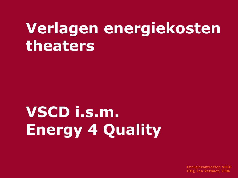 Energiecontracten VSCD E4Q, Leo Verhoef, 2006 Verlagen energiekosten theaters VSCD i.s.m.