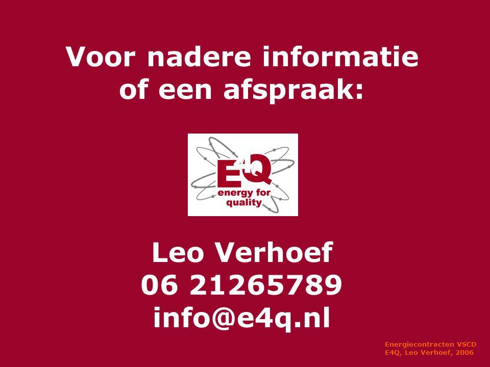 Energiecontracten VSCD E4Q, Leo Verhoef, 2006 Voor nadere informatie of een afspraak: Leo Verhoef 06 21265789 info@e4q.nl