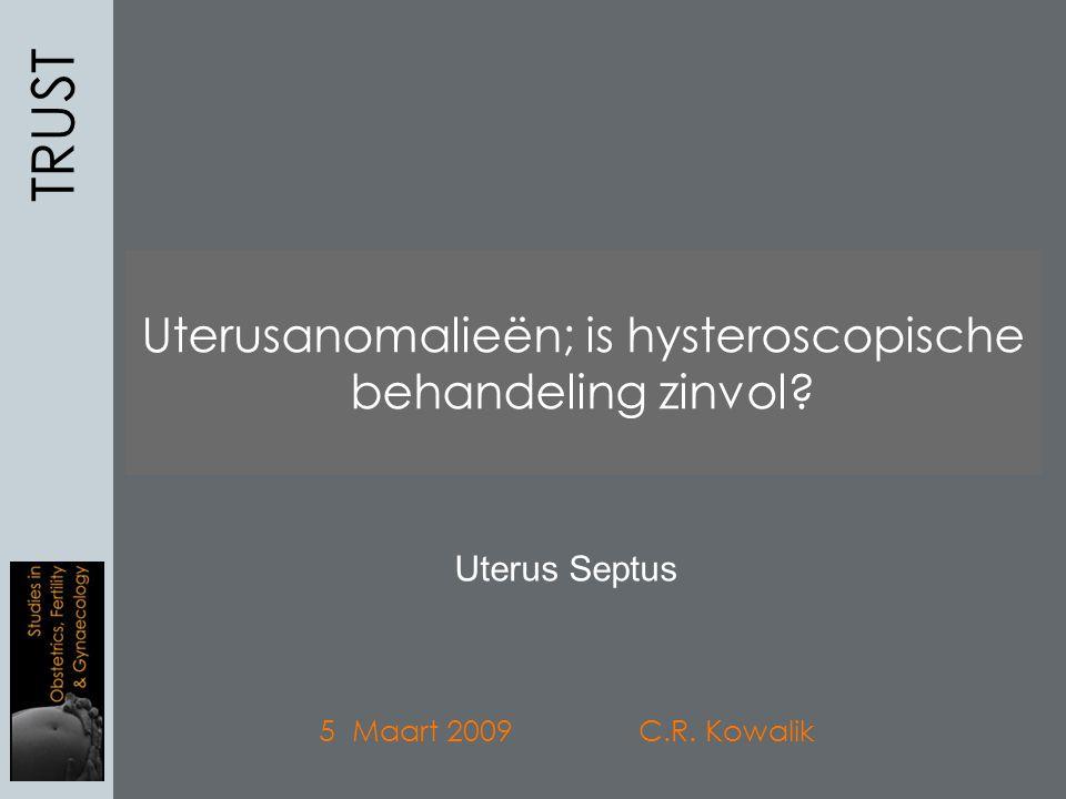 Uterusanomalieën; welke lenen zich voor hysteroscopische behandeling? TRUST 5 Maart 2009 C.R. Kowalik Uterusanomalieën; is hysteroscopische behandelin