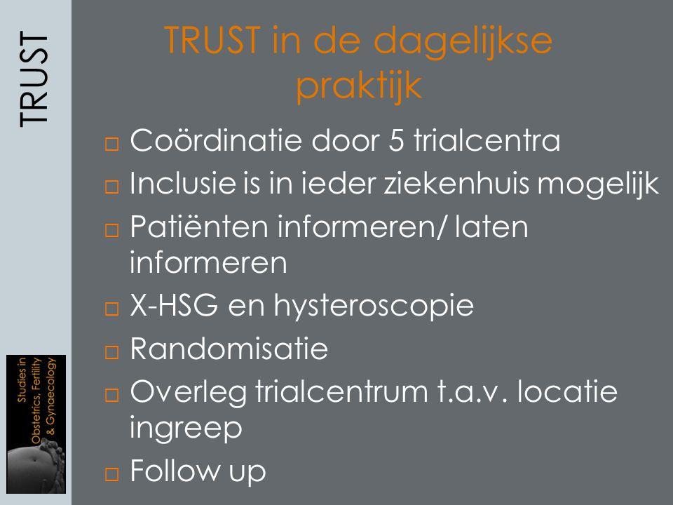 TRUST TRUST in de dagelijkse praktijk  Coördinatie door 5 trialcentra  Inclusie is in ieder ziekenhuis mogelijk  Patiënten informeren/ laten inform