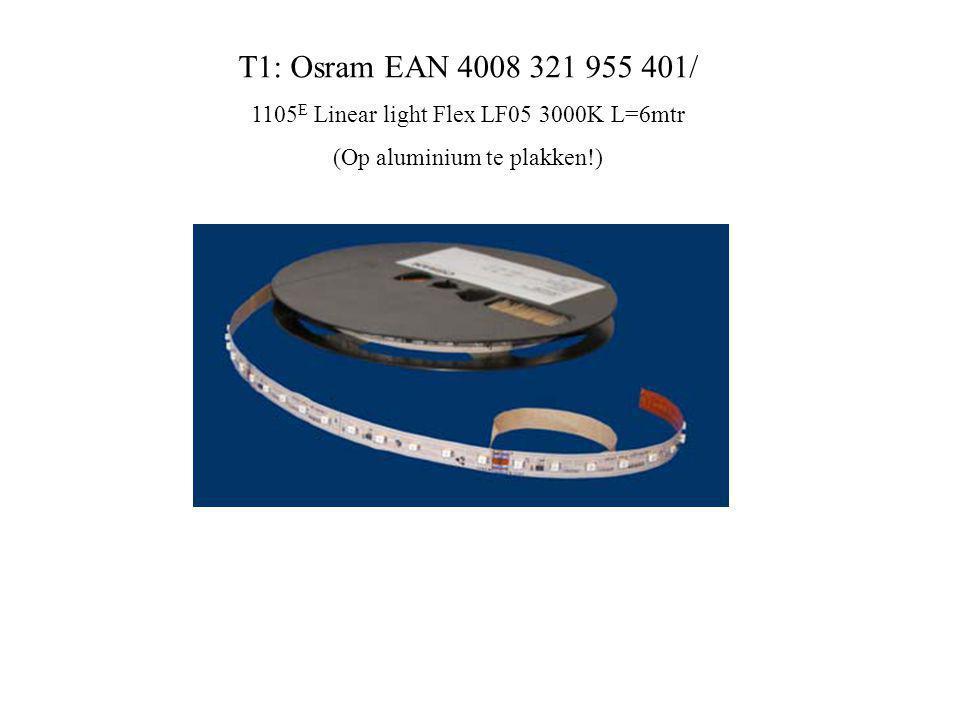 T1: Osram EAN 4008 321 955 401/ 1105 E Linear light Flex LF05 3000K L=6mtr (Op aluminium te plakken!)