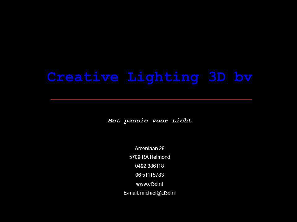 Creative Lighting 3D bv Met passie voor Licht Arcenlaan 28 5709 RA Helmond 0492 386118 06 51115783 www.cl3d.nl E-mail: michiel@cl3d.nl