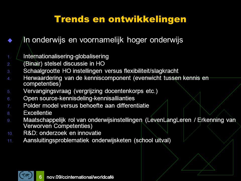nov.09/ccinternational/worldcafe 6 Trends en ontwikkelingen  In onderwijs en voornamelijk hoger onderwijs 1.