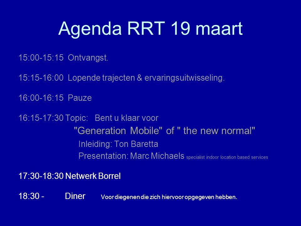 Agenda RRT 19 maart 15:00-15:15 Ontvangst. 15:15-16:00 Lopende trajecten & ervaringsuitwisseling.