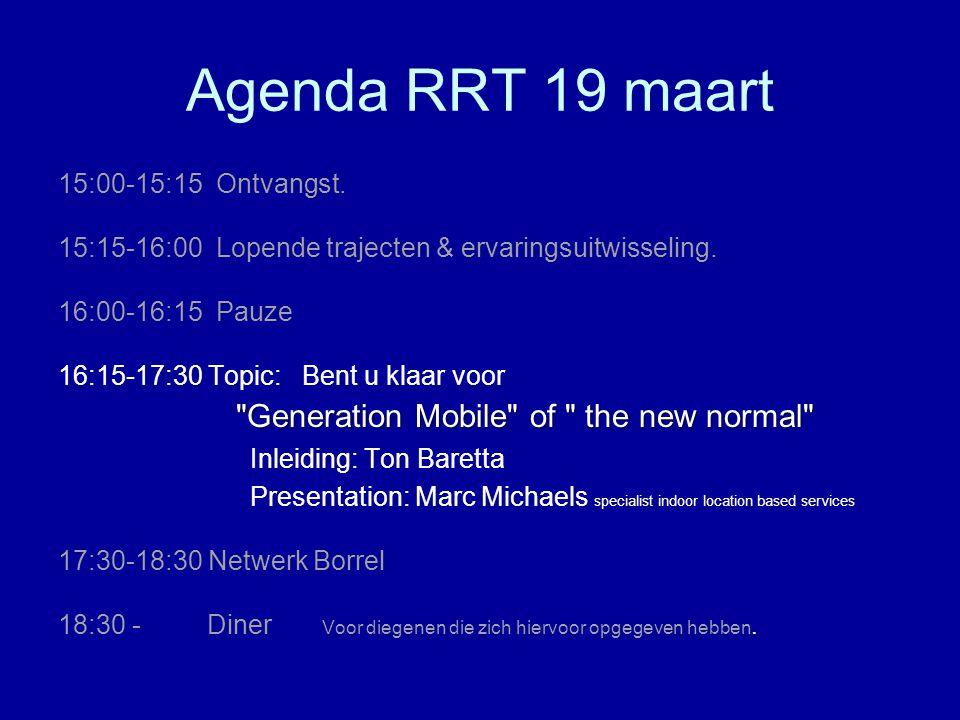 Agenda RRT 19 maart 15:00-15:15 Ontvangst.15:15-16:00 Lopende trajecten & ervaringsuitwisseling.