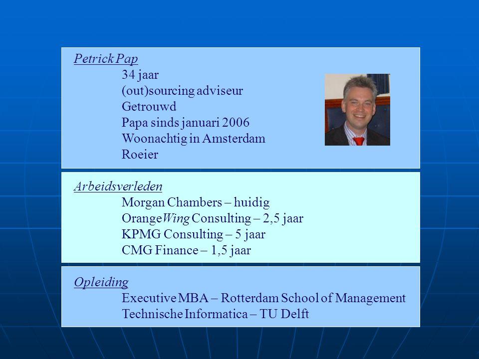 Petrick Pap 34 jaar (out)sourcing adviseur Getrouwd Papa sinds januari 2006 Woonachtig in Amsterdam Roeier Arbeidsverleden Morgan Chambers – huidig Or