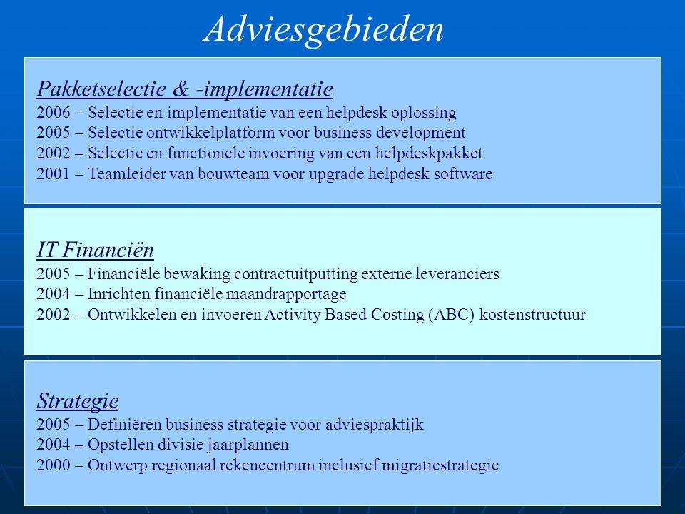 Adviesgebieden Strategie 2005 – Definiëren business strategie voor adviespraktijk 2004 – Opstellen divisie jaarplannen 2000 – Ontwerp regionaal rekenc