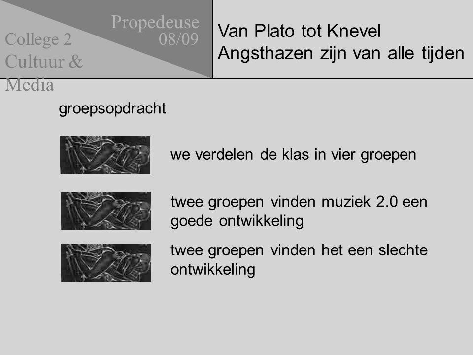 Van Plato tot Knevel Angsthazen zijn van alle tijden Propedeuse 08/09 Cultuur & Media College 2 we verdelen de klas in vier groepen twee groepen vinde