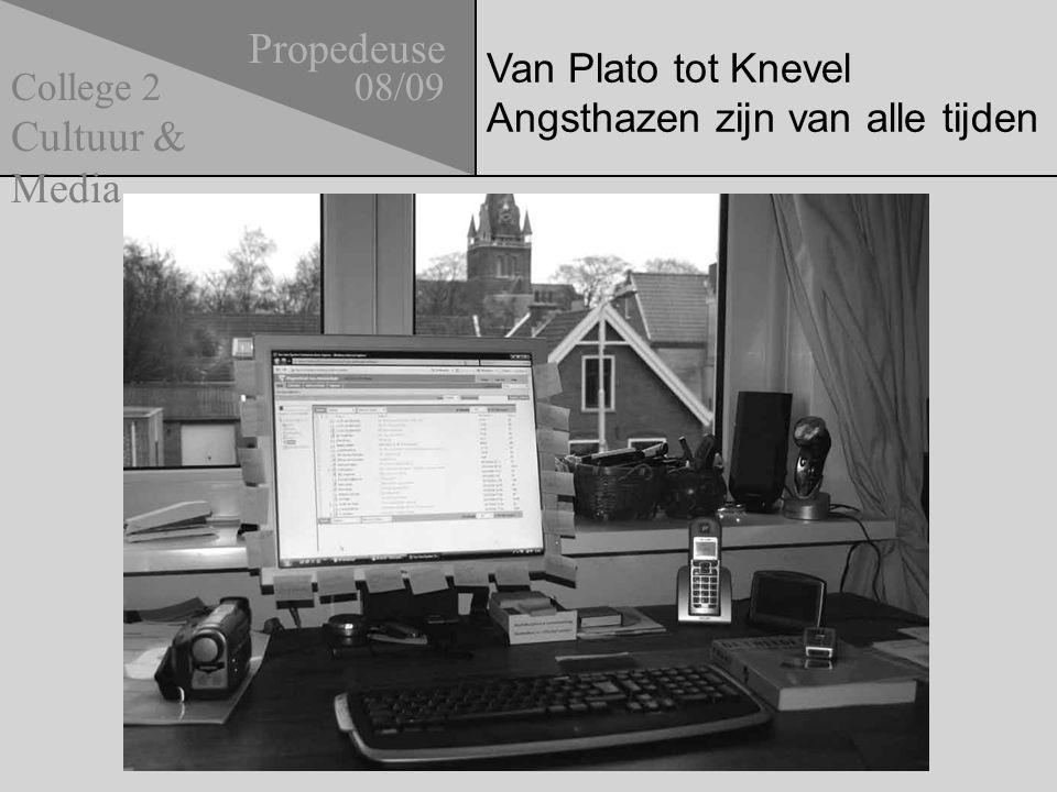 Van Plato tot Knevel Angsthazen zijn van alle tijden Propedeuse 08/09 Cultuur & Media College 2
