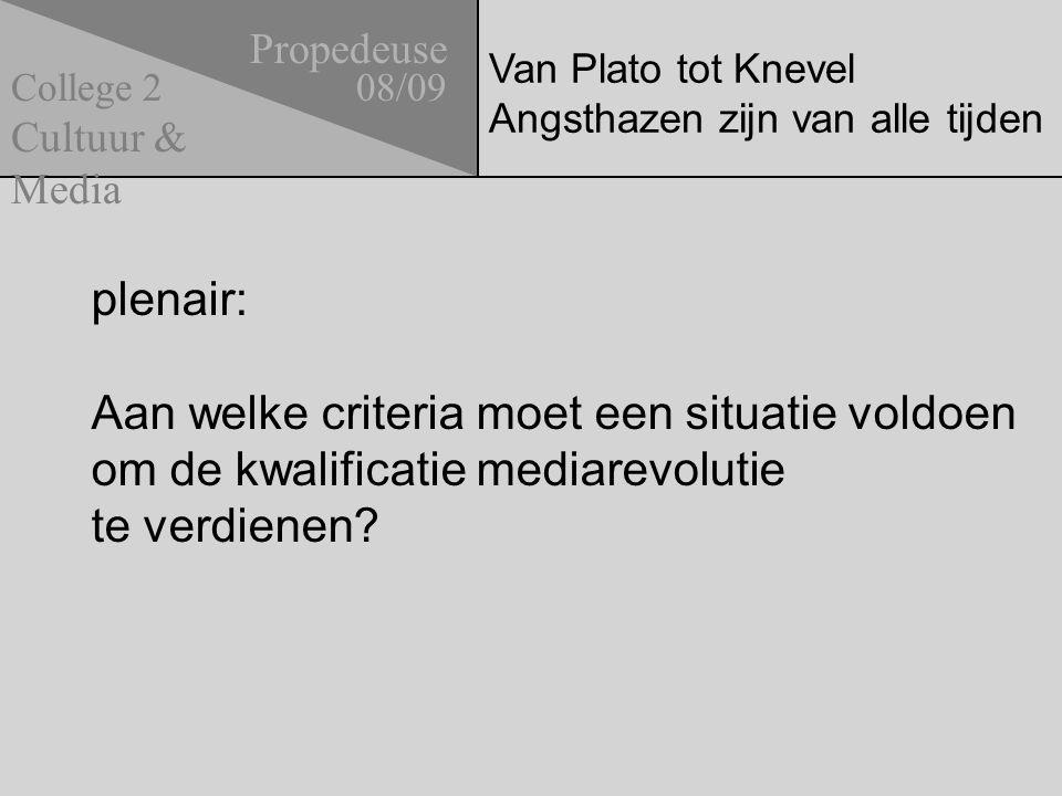 Van Plato tot Knevel Angsthazen zijn van alle tijden Propedeuse 08/09 Cultuur & Media College 2 plenair: Aan welke criteria moet een situatie voldoen om de kwalificatie mediarevolutie te verdienen?