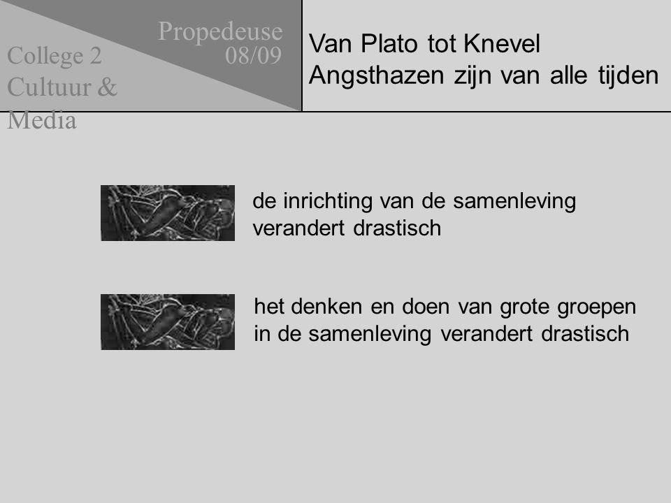 Van Plato tot Knevel Angsthazen zijn van alle tijden Propedeuse 08/09 Cultuur & Media College 2 plenair: Welke tendensen signaleer je in de opeenvolging van de drie (eerste) mediarevoluties?