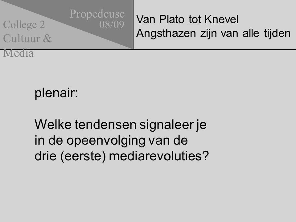 Van Plato tot Knevel Angsthazen zijn van alle tijden Propedeuse 08/09 Cultuur & Media College 2 plenair: Welke tendensen signaleer je in de opeenvolgi