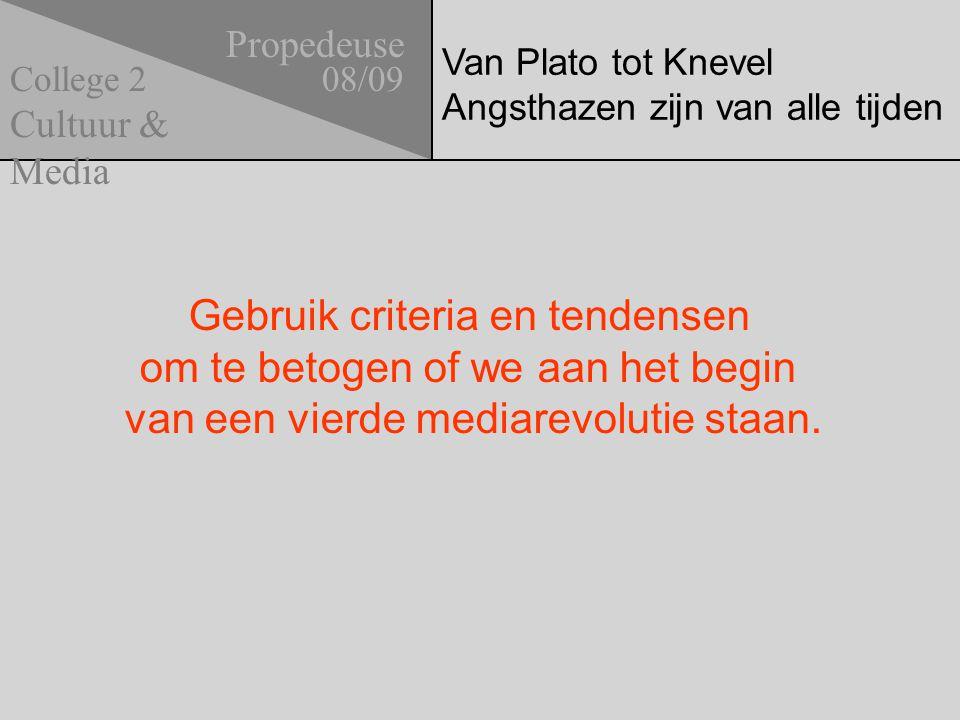 Van Plato tot Knevel Angsthazen zijn van alle tijden Propedeuse 08/09 Cultuur & Media College 2 Gebruik criteria en tendensen om te betogen of we aan het begin van een vierde mediarevolutie staan.