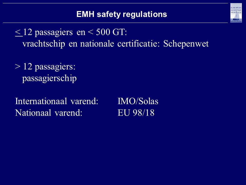 < 12 passagiersen < 500 GT: vrachtschip en nationale certificatie: Schepenwet > 12 passagiers: passagierschip Internationaal varend: IMO/Solas Nationaal varend:EU 98/18