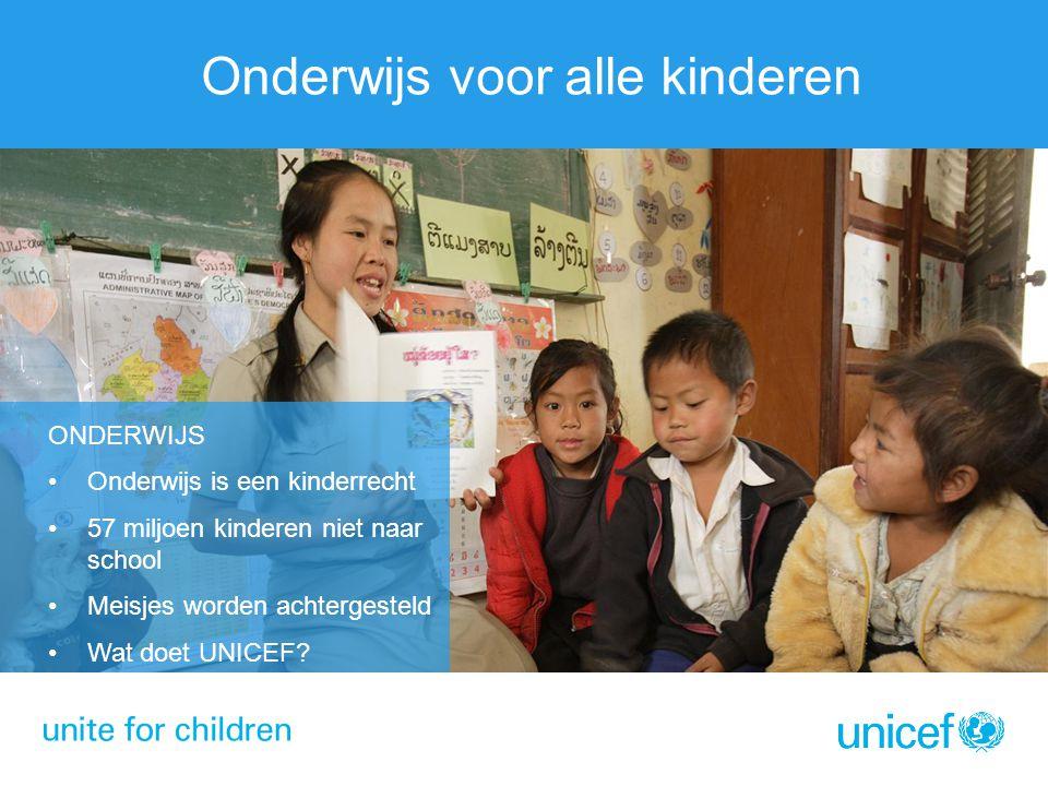 Onderwijs voor alle kinderen ONDERWIJS Onderwijs is een kinderrecht 57 miljoen kinderen niet naar school Meisjes worden achtergesteld Wat doet UNICEF?