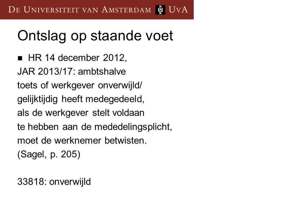 Ontslag op staande voet HR 14 december 2012, JAR 2013/17: ambtshalve toets of werkgever onverwijld/ gelijktijdig heeft medegedeeld, als de werkgever stelt voldaan te hebben aan de mededelingsplicht, moet de werknemer betwisten.