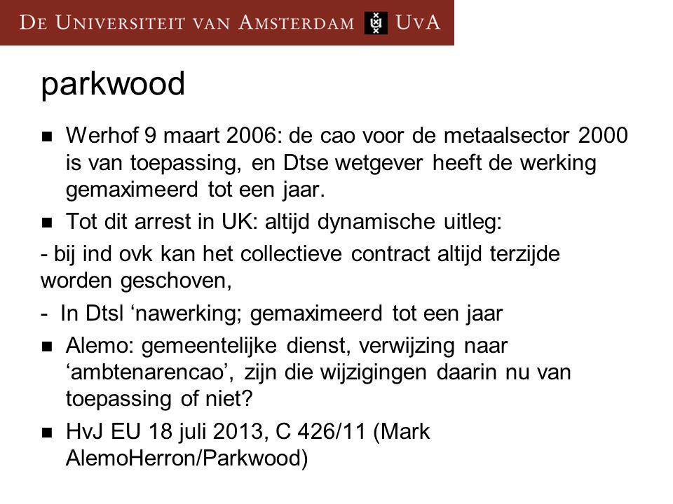 parkwood Werhof 9 maart 2006: de cao voor de metaalsector 2000 is van toepassing, en Dtse wetgever heeft de werking gemaximeerd tot een jaar.