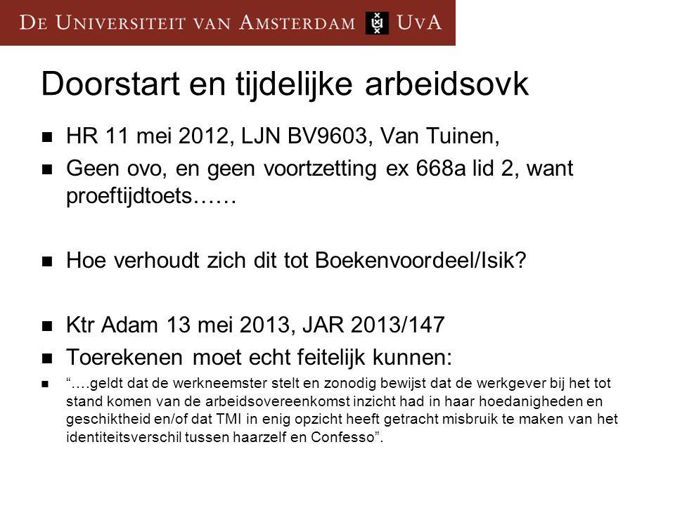 Doorstart en tijdelijke arbeidsovk HR 11 mei 2012, LJN BV9603, Van Tuinen, Geen ovo, en geen voortzetting ex 668a lid 2, want proeftijdtoets…… Hoe verhoudt zich dit tot Boekenvoordeel/Isik.