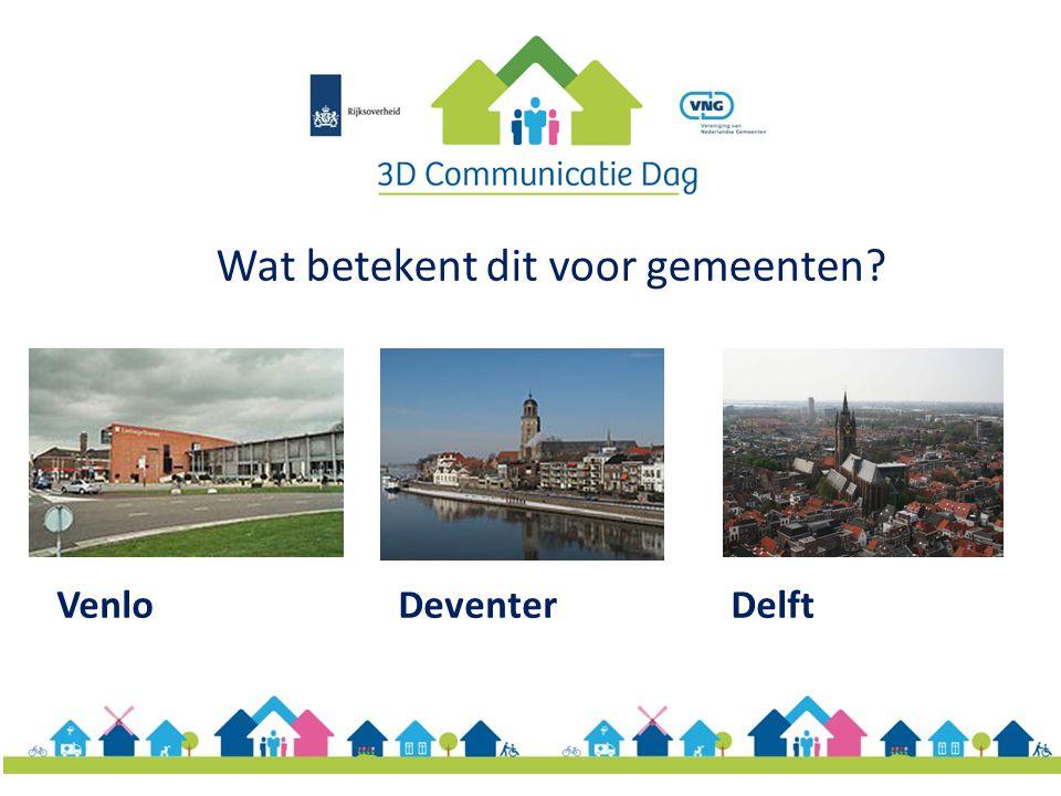 Wat betekent dit voor gemeenten? Venlo Deventer Delft