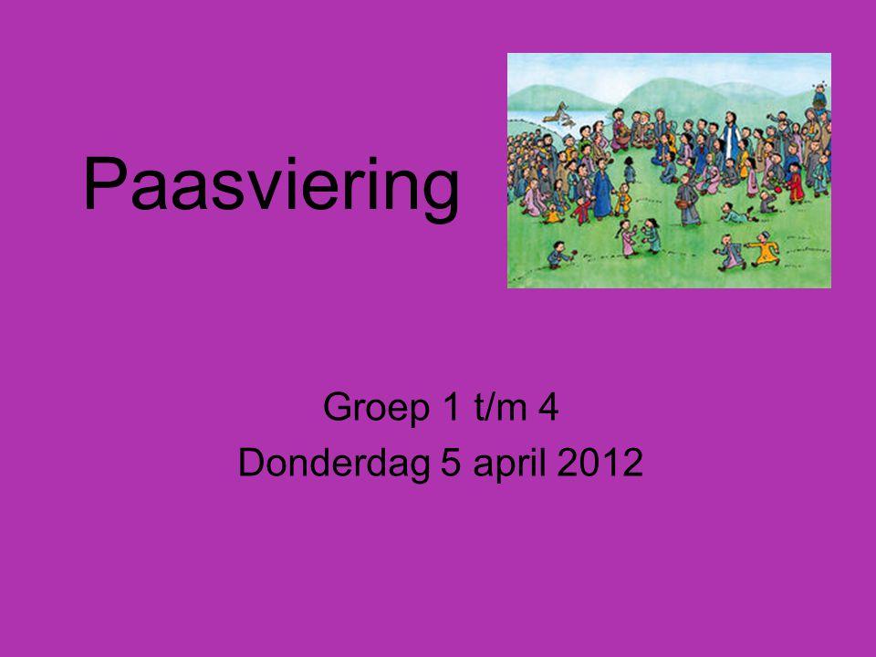 Paasviering Groep 1 t/m 4 Donderdag 5 april 2012