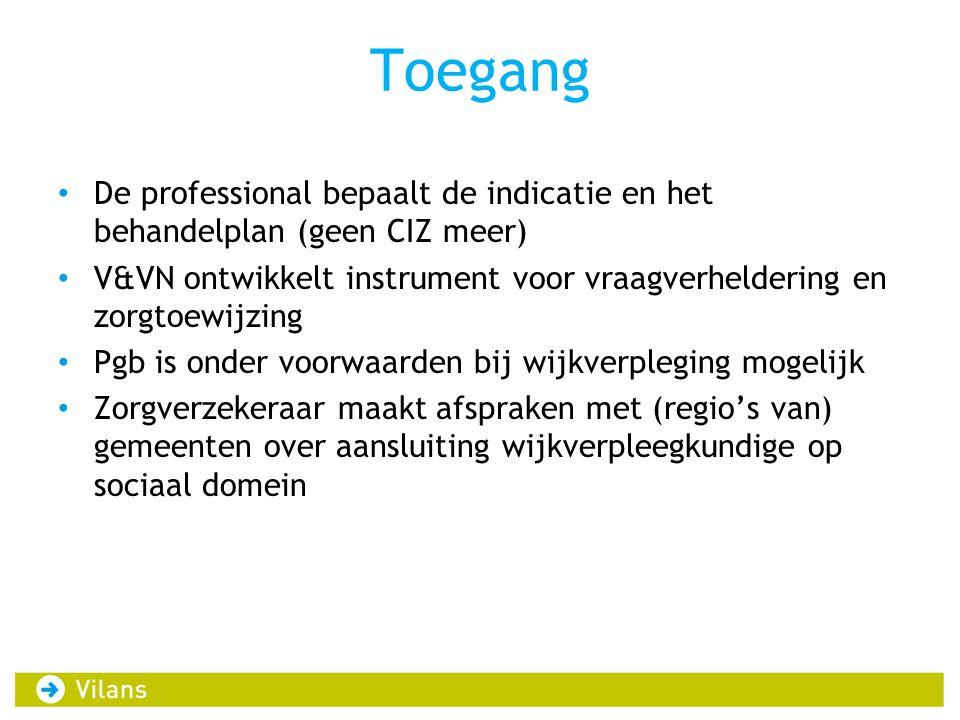 Toegang De professional bepaalt de indicatie en het behandelplan (geen CIZ meer) V&VN ontwikkelt instrument voor vraagverheldering en zorgtoewijzing P