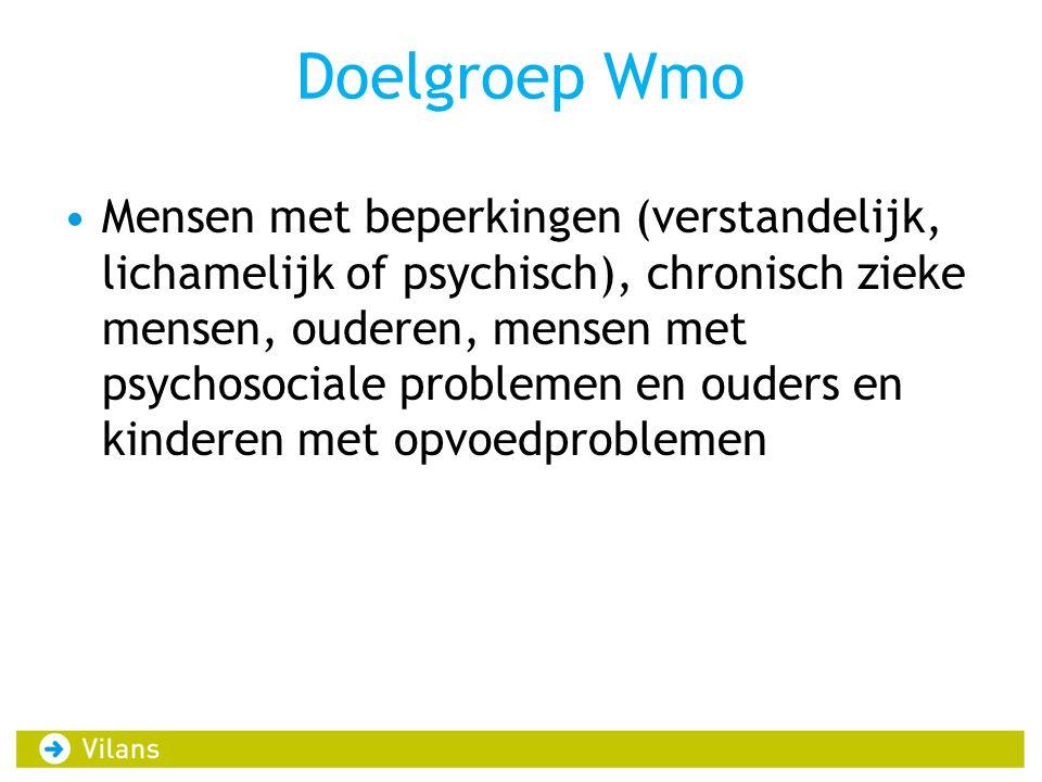 Doelgroep Wmo Mensen met beperkingen (verstandelijk, lichamelijk of psychisch), chronisch zieke mensen, ouderen, mensen met psychosociale problemen en