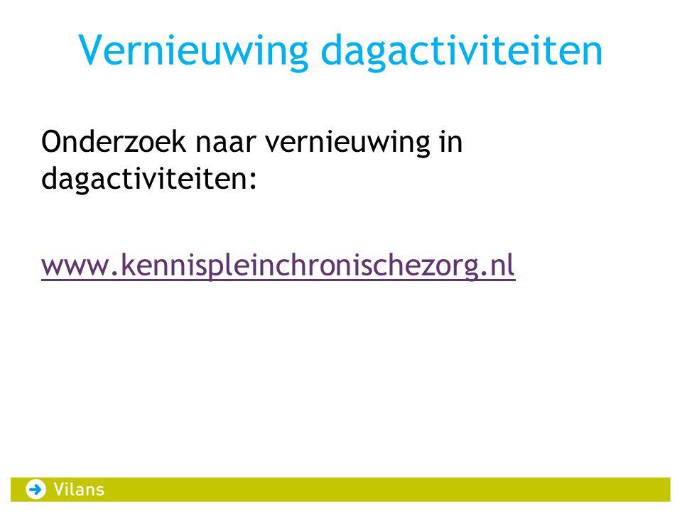 Vernieuwing dagactiviteiten Onderzoek naar vernieuwing in dagactiviteiten: www.kennispleinchronischezorg.nl