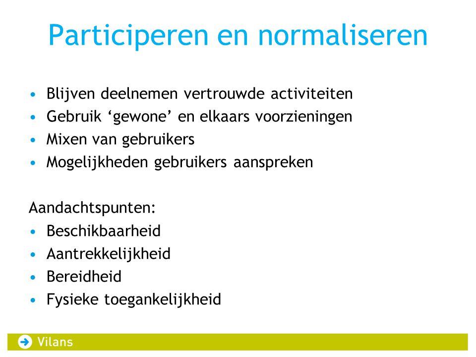 Participeren en normaliseren Blijven deelnemen vertrouwde activiteiten Gebruik 'gewone' en elkaars voorzieningen Mixen van gebruikers Mogelijkheden ge